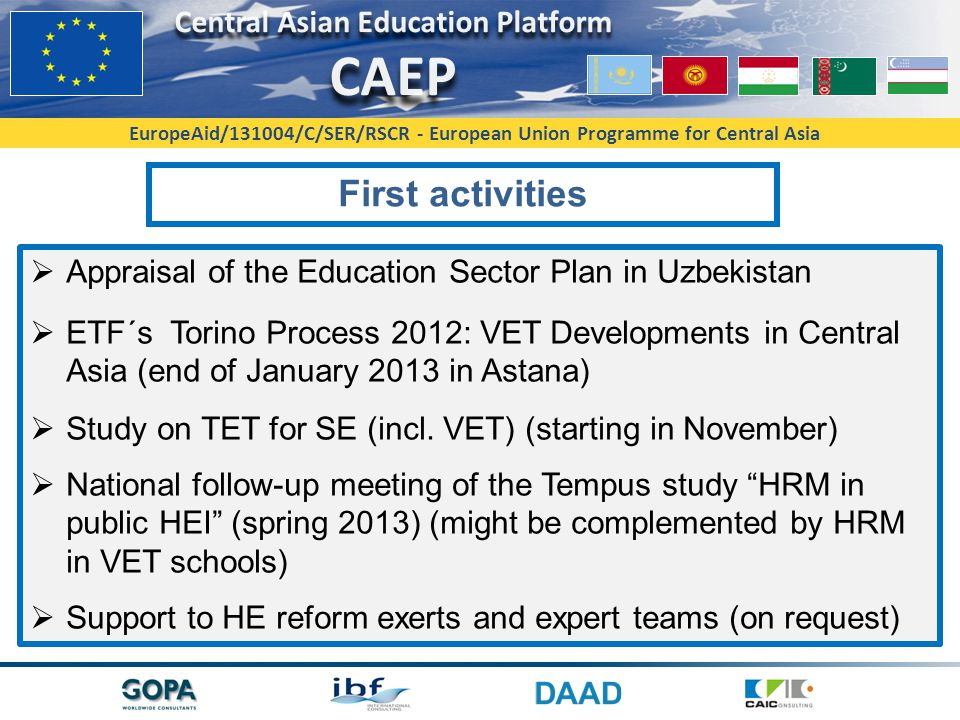 EuropeAid/131004/C/SER/RSCR - European Union Programme for Central Asia First activities  Appraisal of the Education Sector Plan in Uzbekistan  ETF´s Torino Process 2012: VET Developments in Central Asia (end of January 2013 in Astana)  Study on TET for SE (incl.