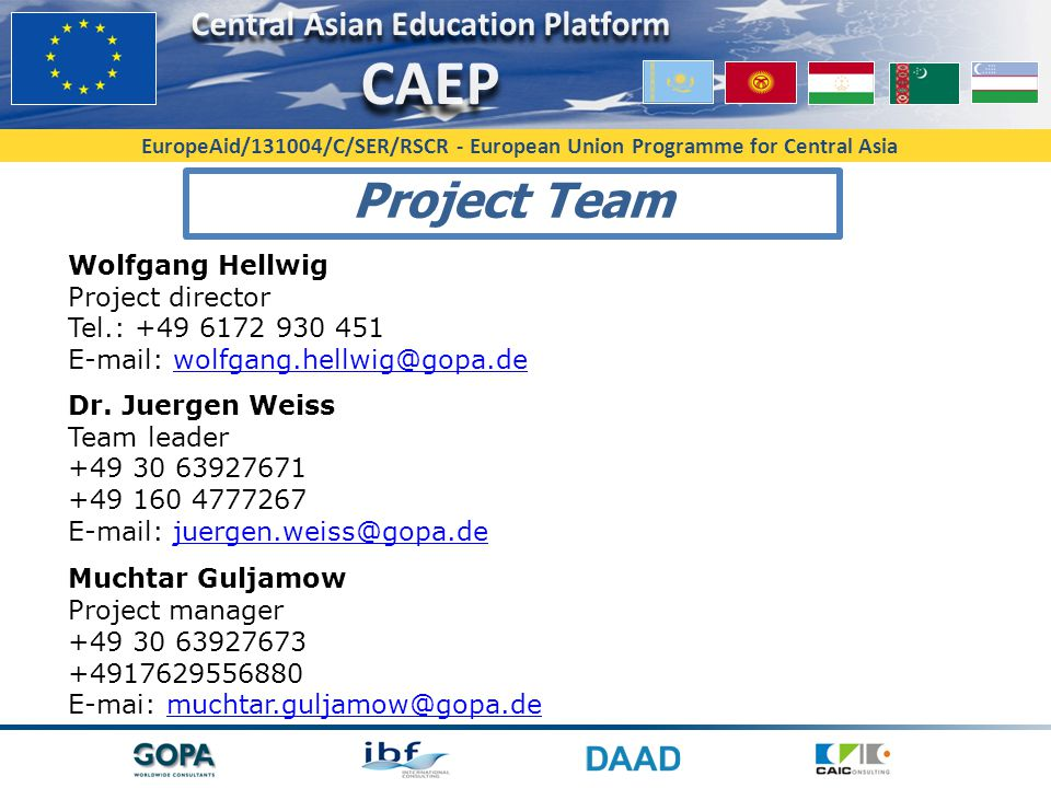 EuropeAid/131004/C/SER/RSCR - European Union Programme for Central Asia Project Team Wolfgang Hellwig Project director Tel.: +49 6172 930 451 E-mail: