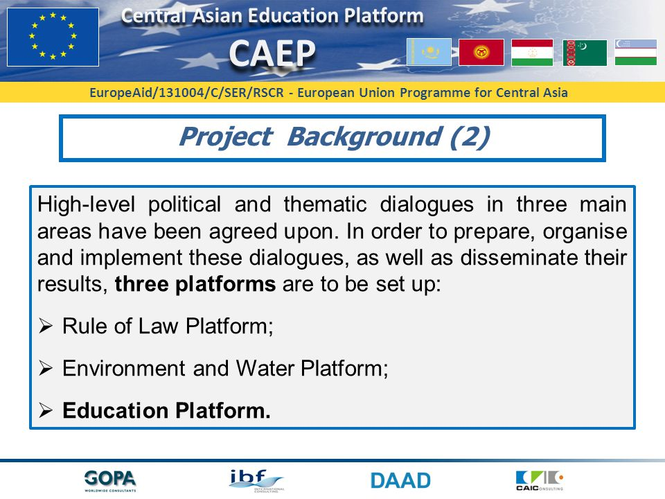 EuropeAid/131004/C/SER/RSCR - European Union Programme for Central Asia Project Background (2) High-level political and thematic dialogues in three main areas have been agreed upon.