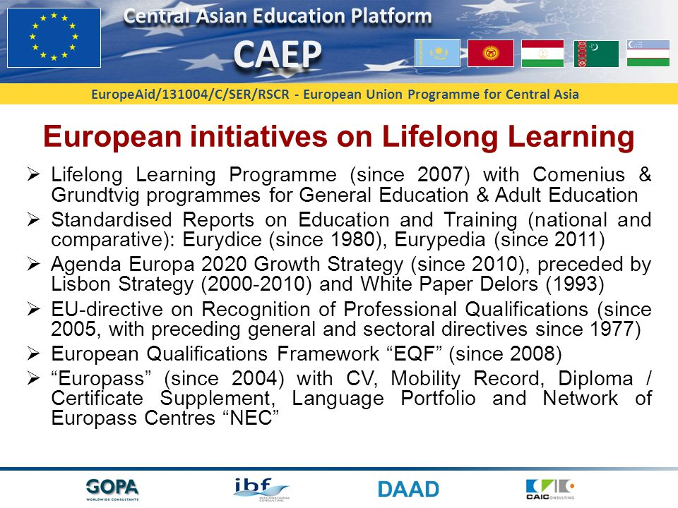 EuropeAid/131004/C/SER/RSCR - European Union Programme for Central Asia European initiatives on Higher Education  Erasmus Programme (since 1987)  European Higher Education Area EHEA  Bologna-Declaration (1999), following up to European Cultural Convention of the Council of Europe (1954)  European Credit Transfer System ECTS (since 1989)  ENIC-NARIC network (since 1984 / 1999)  European Association for Quality Assurance in Higher Education ENQA