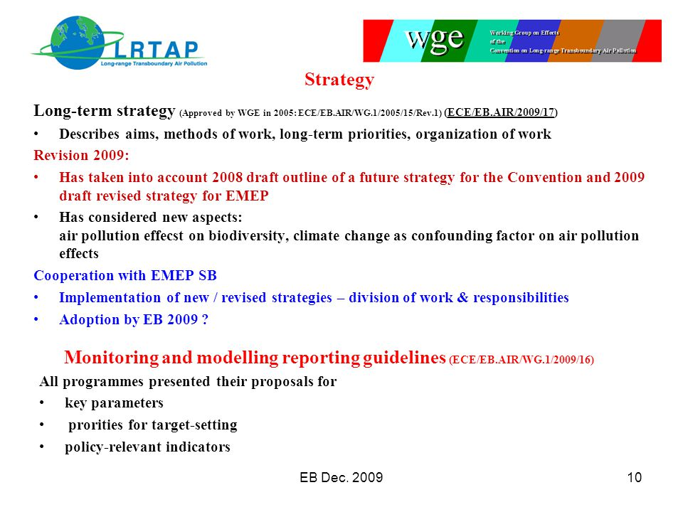 Long-term strategy (Approved by WGE in 2005: ECE/EB.AIR/WG.1/2005/15/Rev.1) (ECE/EB.AIR/2009/17) Describes aims, methods of work, long-term priorities