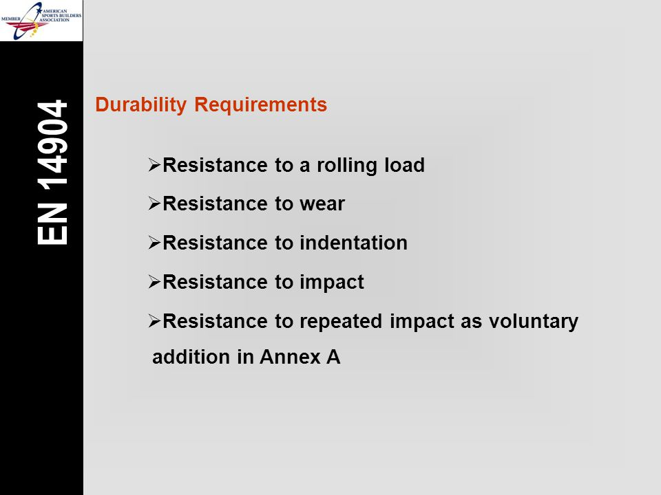 Durability Requirements  Resistance to a rolling load  Resistance to wear  Resistance to indentation  Resistance to impact  Resistance to repeate