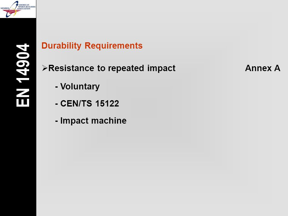 Durability Requirements  Resistance to repeated impactAnnex A - Voluntary - CEN/TS 15122 - Impact machine EN 14904