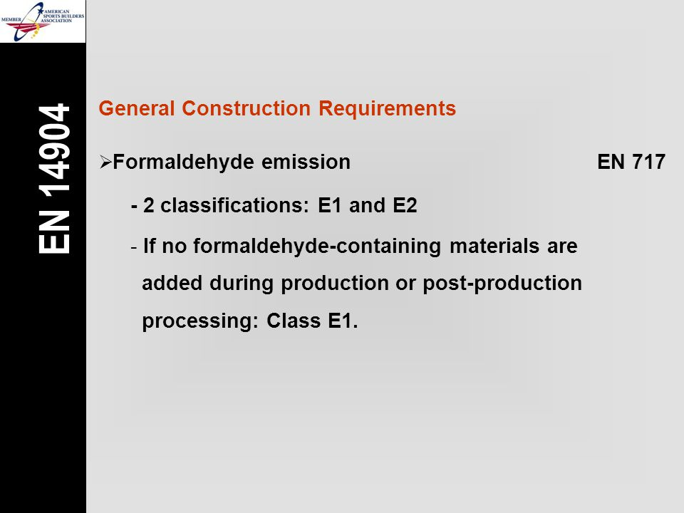  Formaldehyde emissionEN 717 - 2 classifications: E1 and E2 - If no formaldehyde-containing materials are added during production or post-production processing: Class E1.