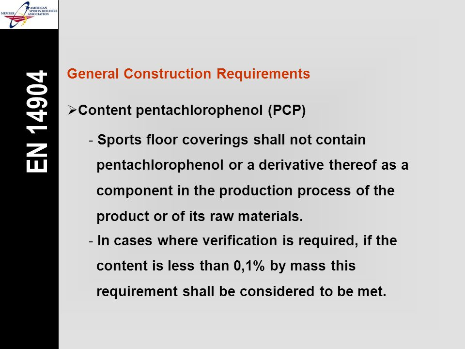  Content pentachlorophenol (PCP) - Sports floor coverings shall not contain pentachlorophenol or a derivative thereof as a component in the productio