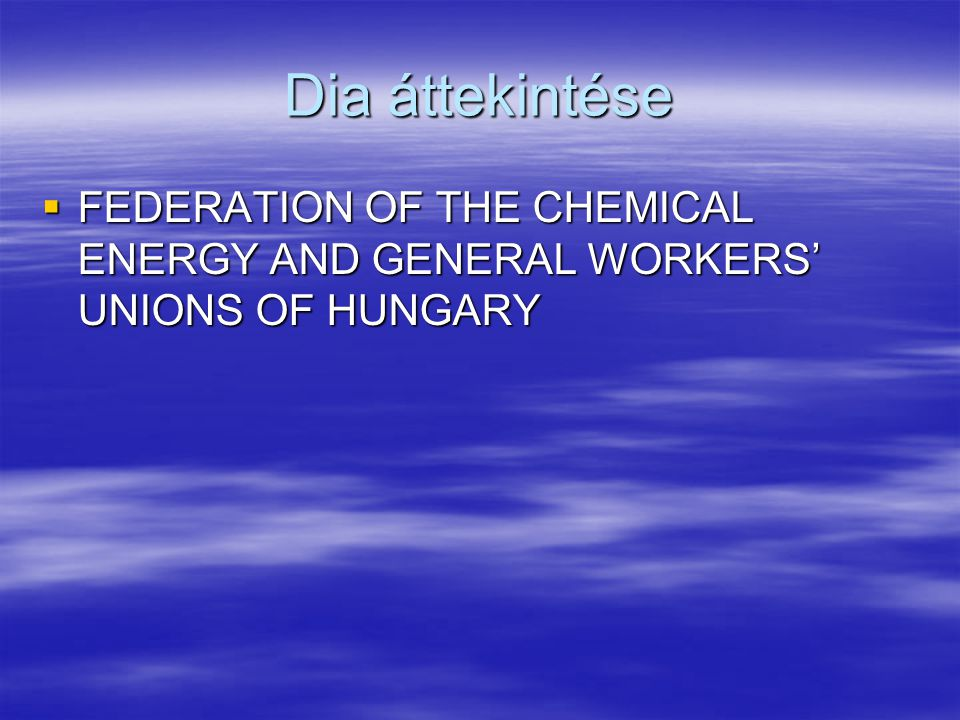 Dia áttekintése  FEDERATION OF THE CHEMICAL ENERGY AND GENERAL WORKERS' UNIONS OF HUNGARY