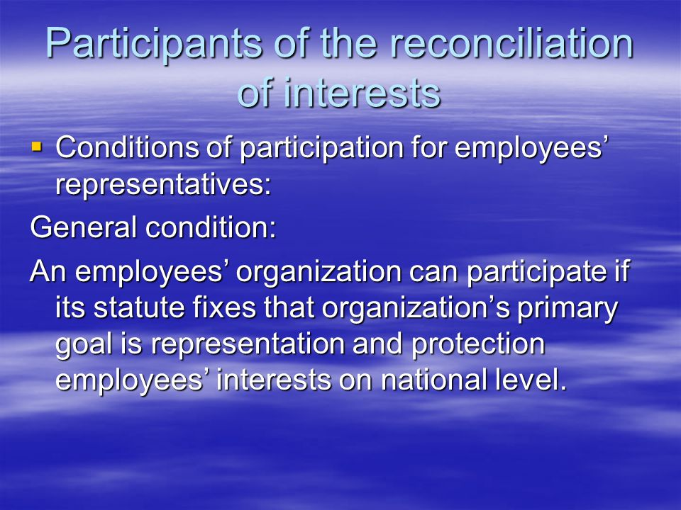 Participants of reconciliation of interests Additional conditions for employees' organizations: Organizations are active in four sectors of the national economy, minimum and are present in more than 12 sub-sectors.