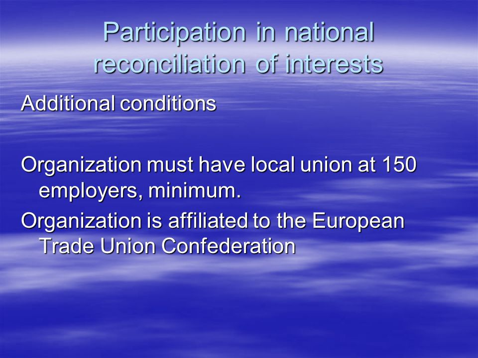 Conditions of participation for employers' associations General condition: In the statute of an organization, among the determined goals, interests and representation of employers are fixed and activity relates to national level.