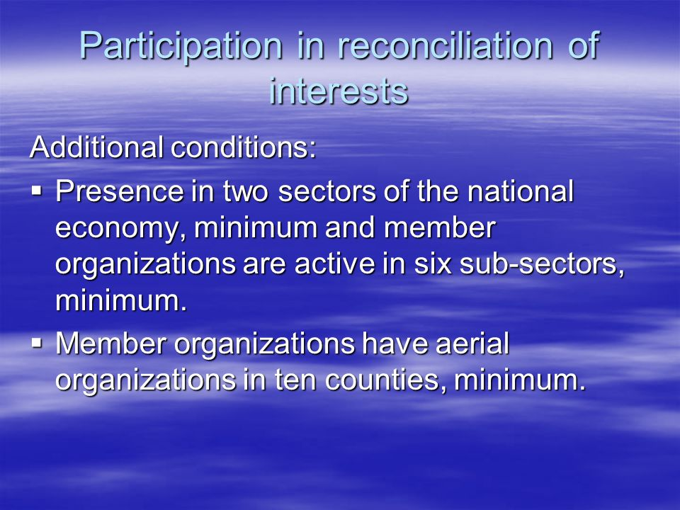 Participation in reconciliation on national level Additional conditions: Membership consists of 1000 employers, or 100000 employees are employed.