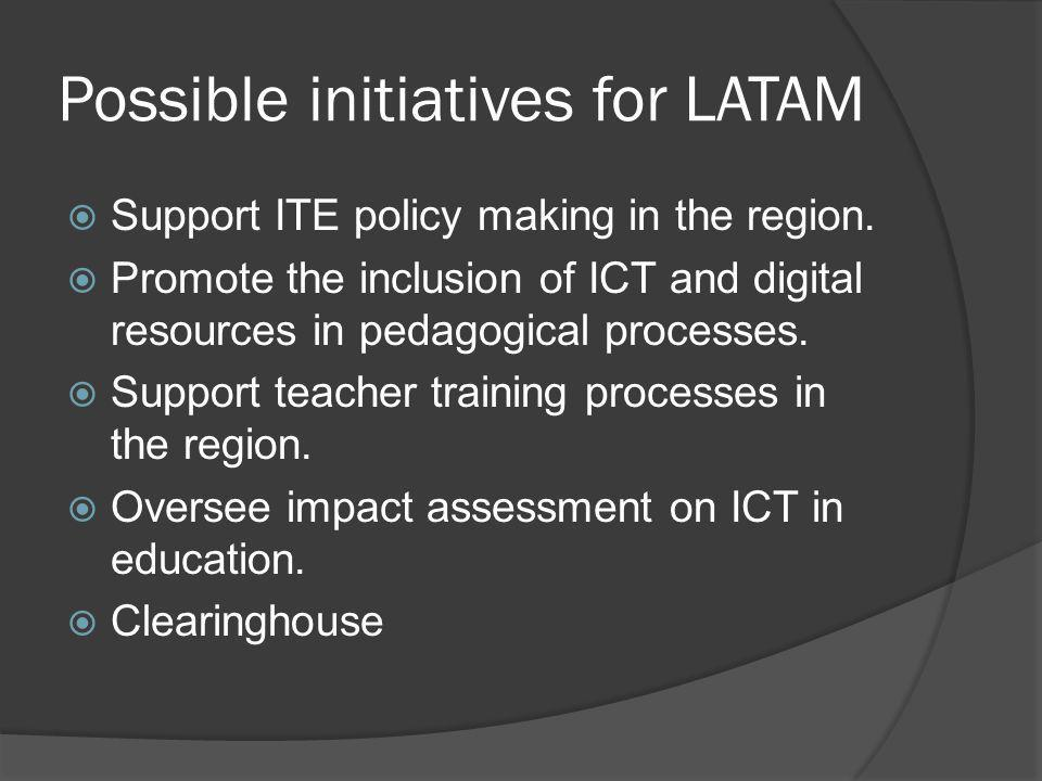 Possible initiatives for LATAM  Support ITE policy making in the region.