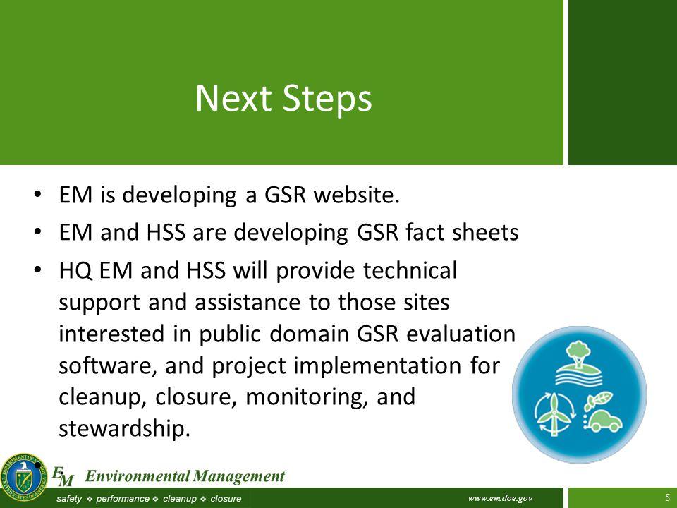 www.em.doe.gov 5 Next Steps EM is developing a GSR website.