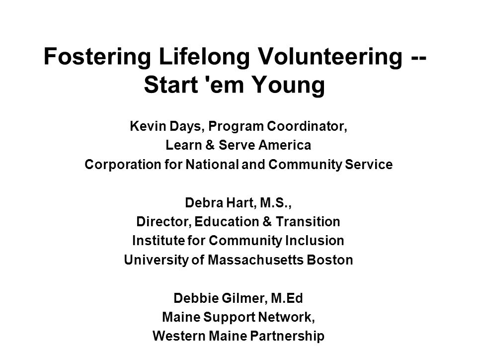 Fostering Lifelong Volunteering -- Start 'em Young Kevin Days, Program Coordinator, Learn & Serve America Corporation for National and Community Servi