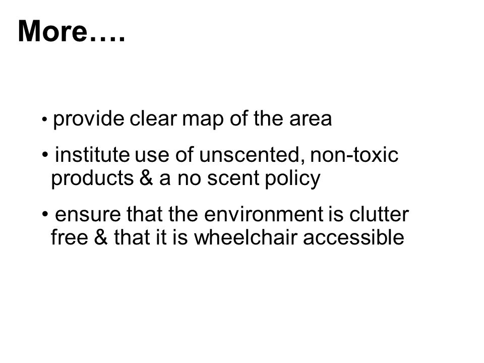 More…. provide clear map of the area institute use of unscented, non-toxic products & a no scent policy ensure that the environment is clutter free &