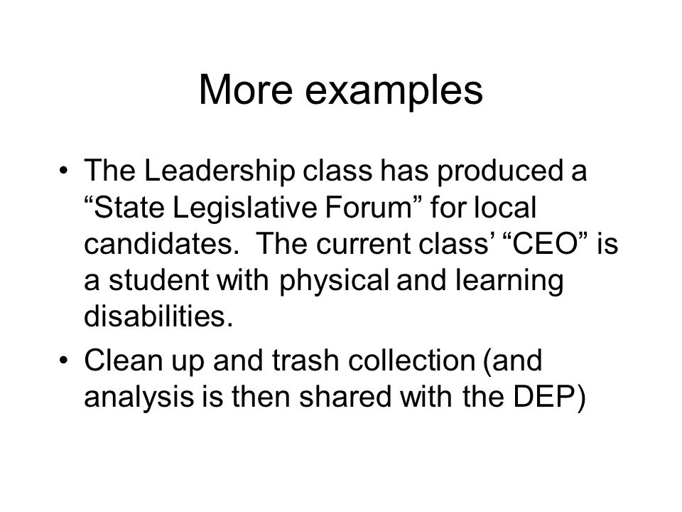 "More examples The Leadership class has produced a ""State Legislative Forum"" for local candidates. The current class' ""CEO"" is a student with physical"