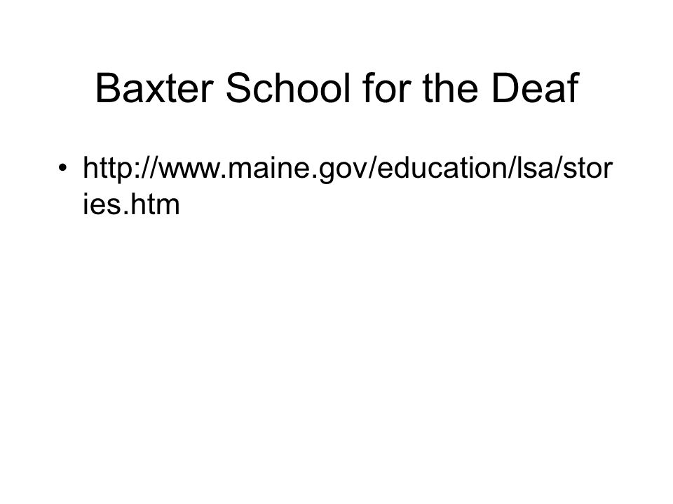 Baxter School for the Deaf http://www.maine.gov/education/lsa/stor ies.htm