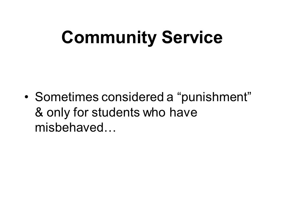 "Community Service Sometimes considered a ""punishment"" & only for students who have misbehaved…"
