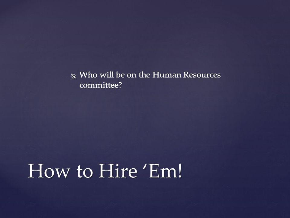  Develop a hiring process How to Hire 'Em!