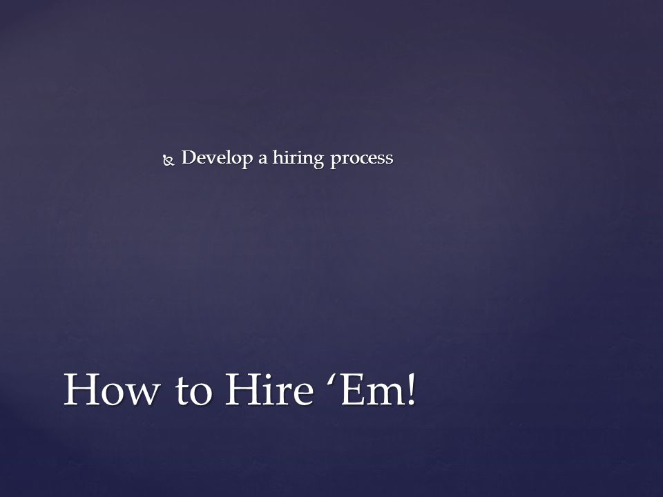  The Interview How to Hire 'Em!
