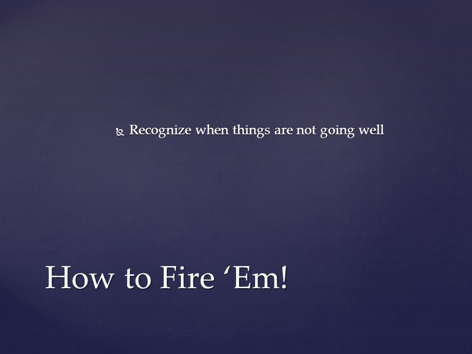  Terminate or Tolerate? How to Fire 'Em!