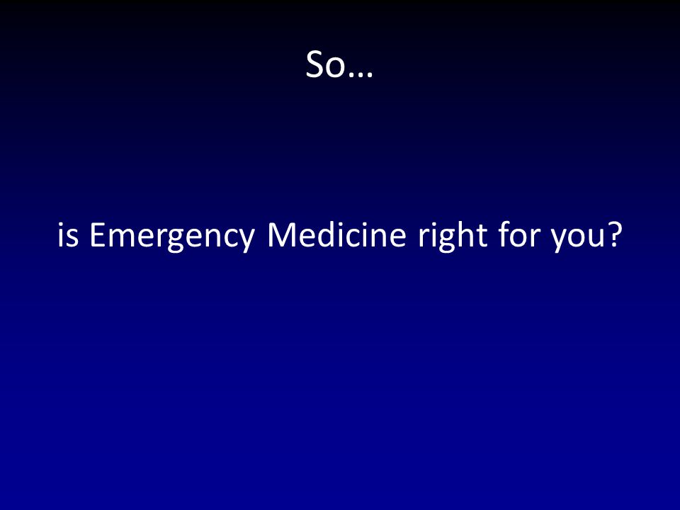 So… is Emergency Medicine right for you