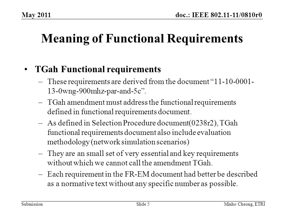doc.: IEEE 802.11-11/0810r0 Submission Meaning of Functional Requirements TGah Functional requirements –These requirements are derived from the document 11-10-0001- 13-0wng-900mhz-par-and-5c .