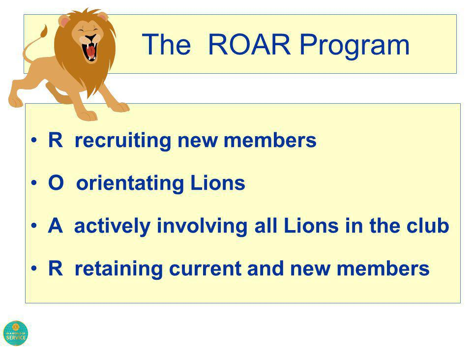 How do we know? Send a survey to new members after they have been a member for 6 months. Ask them: What do you feel about being a Lion? Have you been