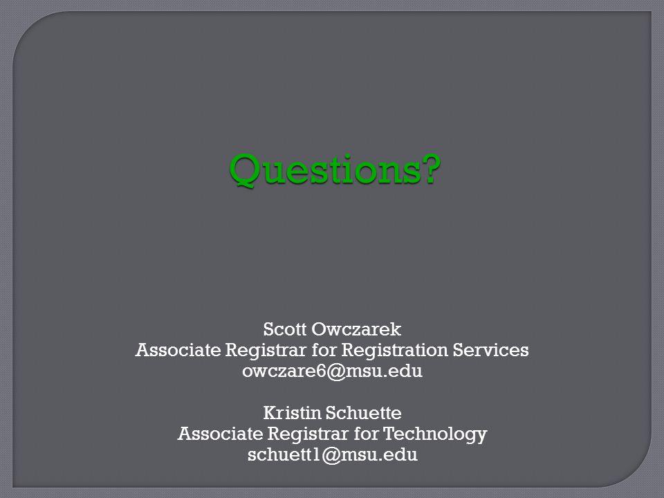Scott Owczarek Associate Registrar for Registration Services owczare6@msu.edu Kristin Schuette Associate Registrar for Technology schuett1@msu.edu Questions