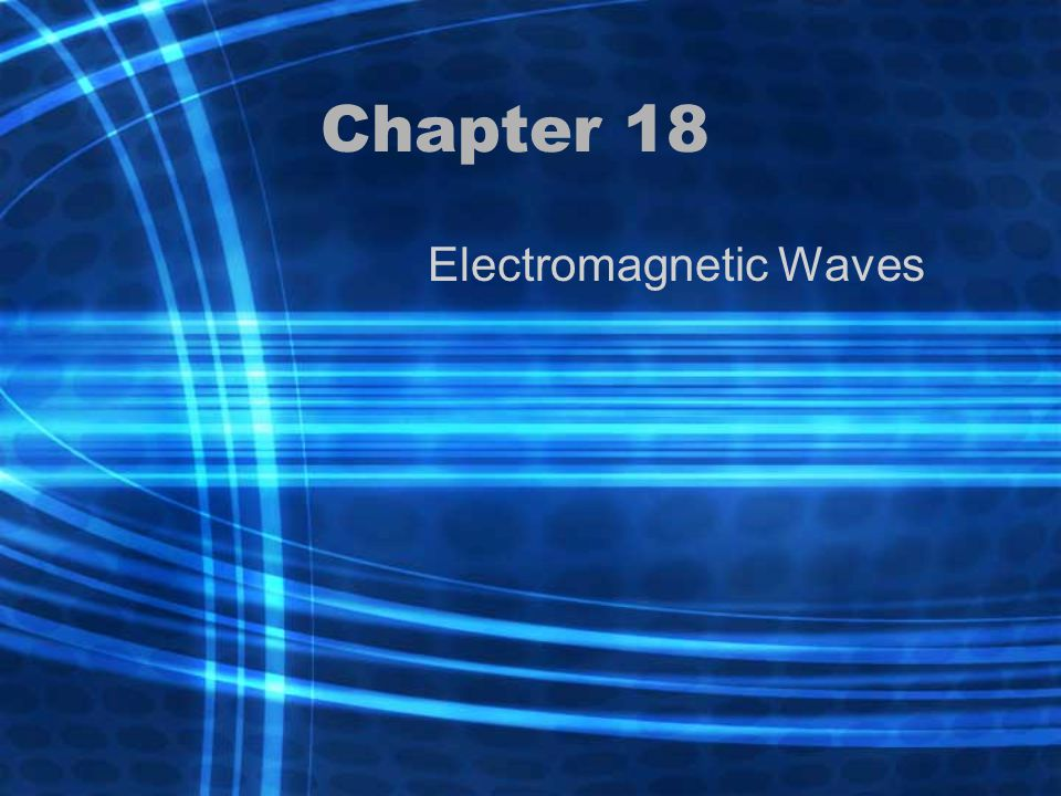 Ch 18.1 – Electromagnetic Waves A.Electromagnetic Waves are produced by charged particles in motion 1.