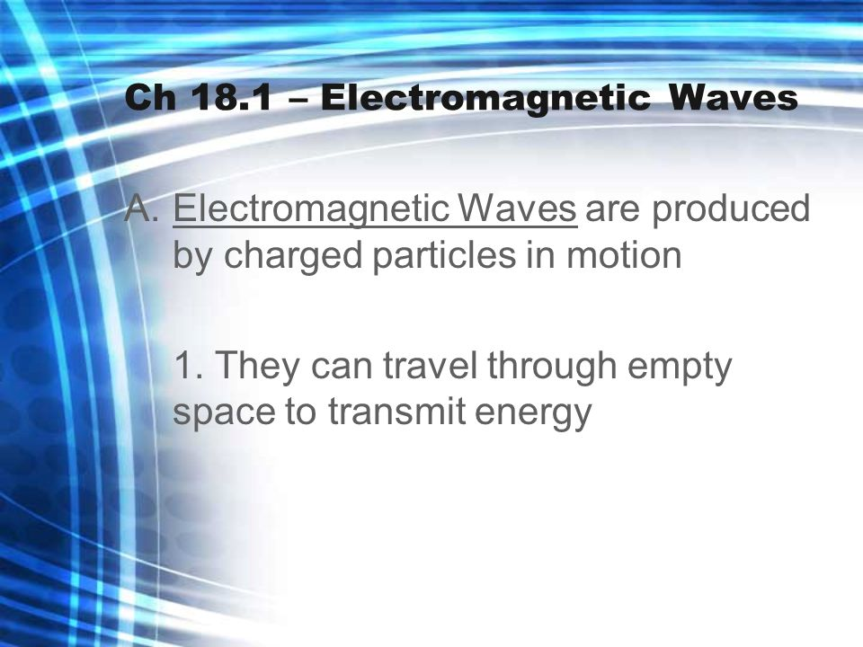 B.EM Waves are composed of 2 force fields – electric & magnetic 1.