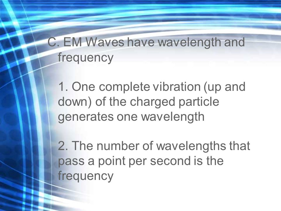 E.Visible Light – aka white light 1. Different colors are EM waves of different wavelengths 2.