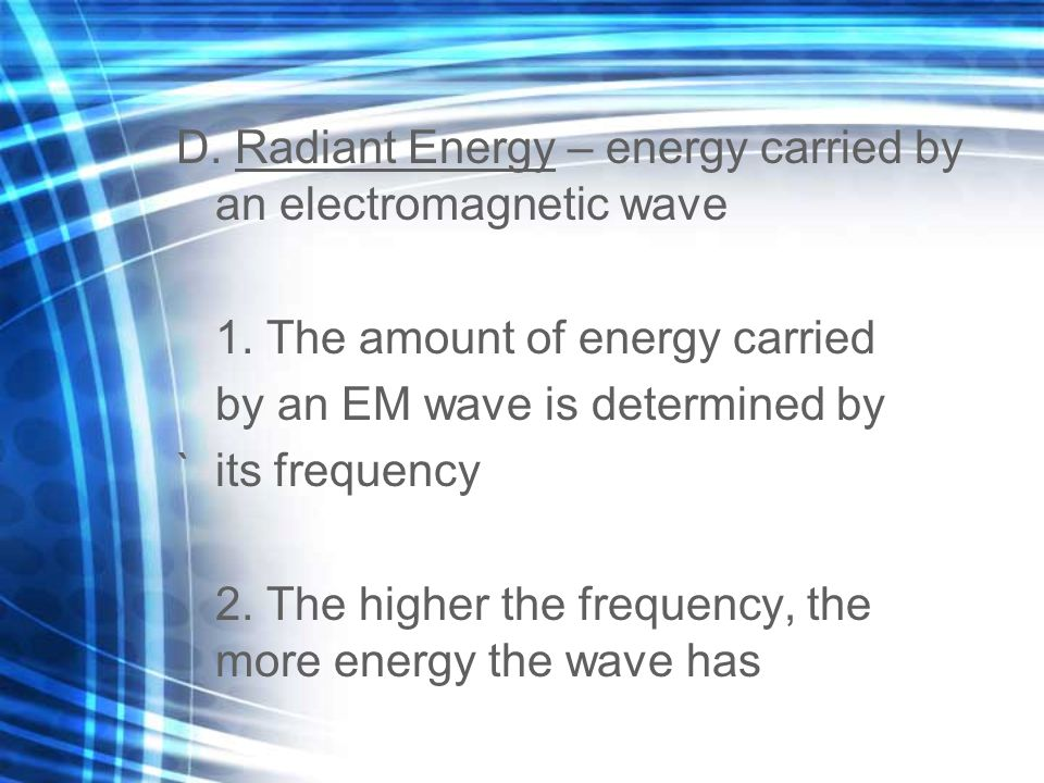 E. EM Waves all travel at the speed of light – 300,000km/s in space (about 186,000 miles/second)