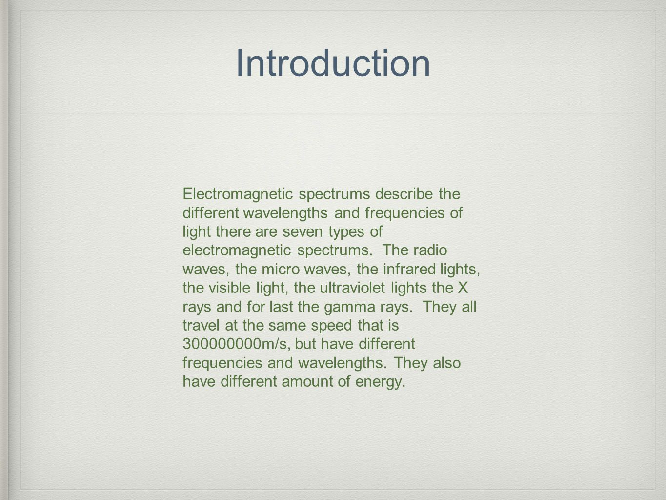 Introduction Electromagnetic spectrums describe the different wavelengths and frequencies of light there are seven types of electromagnetic spectrums.