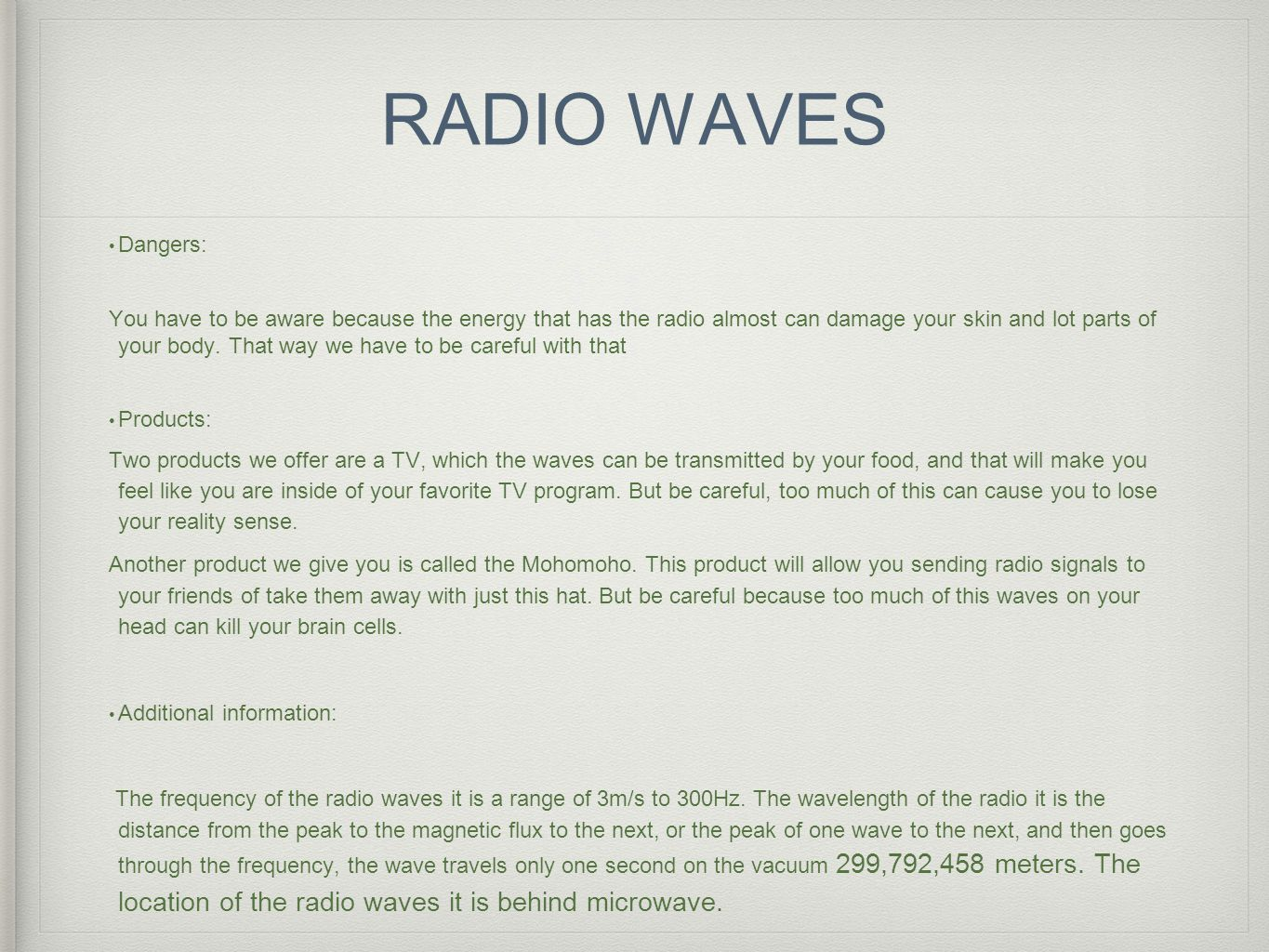 RADIO WAVES Dangers: You have to be aware because the energy that has the radio almost can damage your skin and lot parts of your body. That way we ha