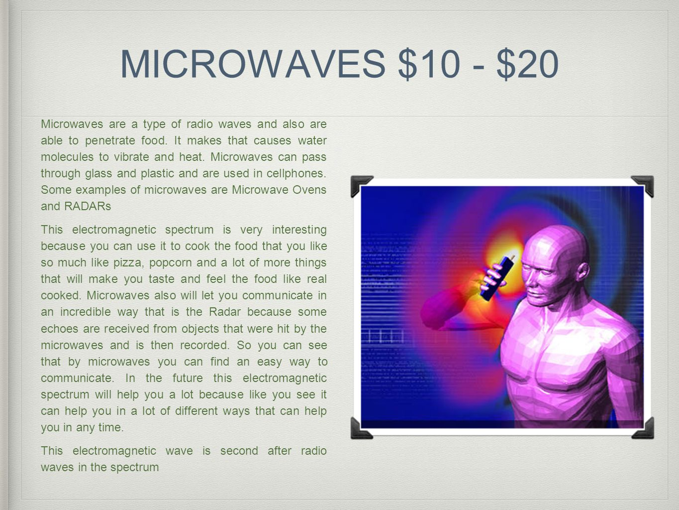 MICROWAVES Dangers: -A danger is that the waves of the microwaves can make have cancer and that can kill you.