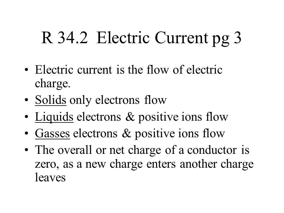 R 34.2 Electric Current pg 3 Electric current is the flow of electric charge.