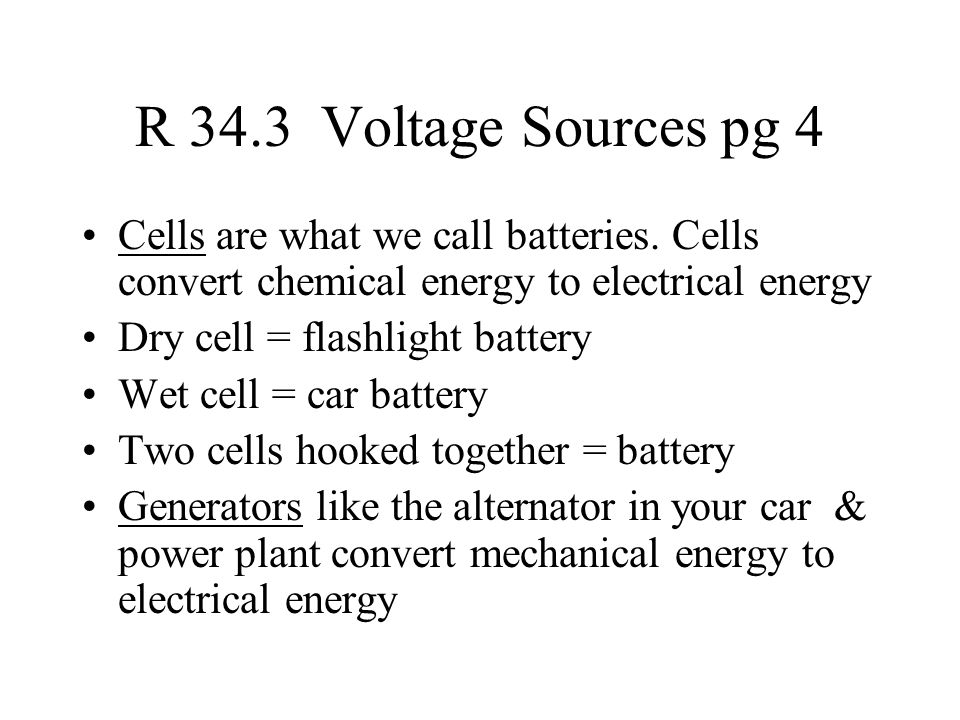 R 34.3 Voltage Sources pg 4 Cells are what we call batteries.