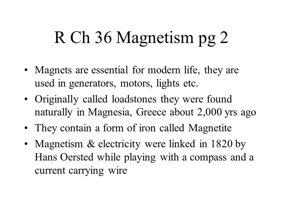 R Ch 36.1 Magnetic Poles pg 3 Magnets have these properties; 1) are a no touch force 2) attract or repel 3) their effect follows the inverse square law for distance 4) Magnetic force = mag.