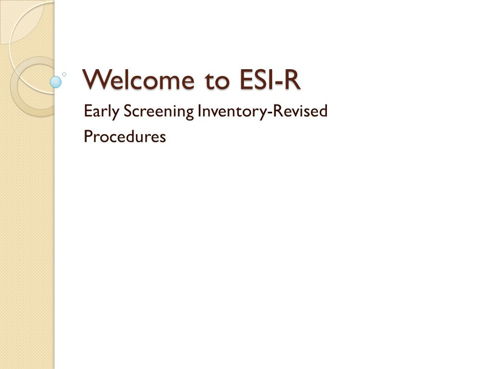 ESI-R Early Screening Inventory- Revised ◦ This screening tool has been adopted by the WMISD Early Childhood Leadership Team to meet the requirements of the GSRP and Head Start Legislation for a common screening tool.
