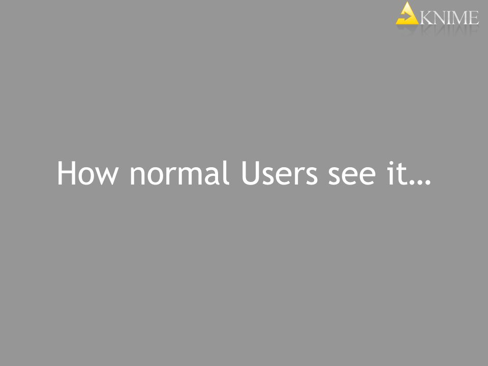 How normal Users see it…