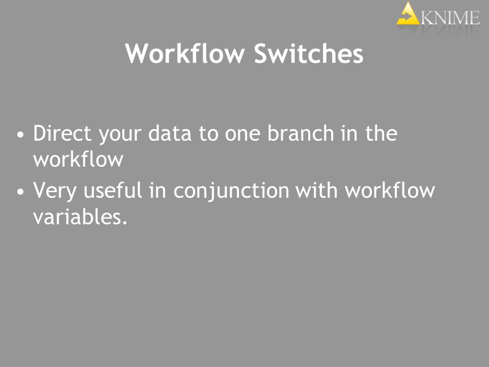 Workflow Switches Direct your data to one branch in the workflow Very useful in conjunction with workflow variables.