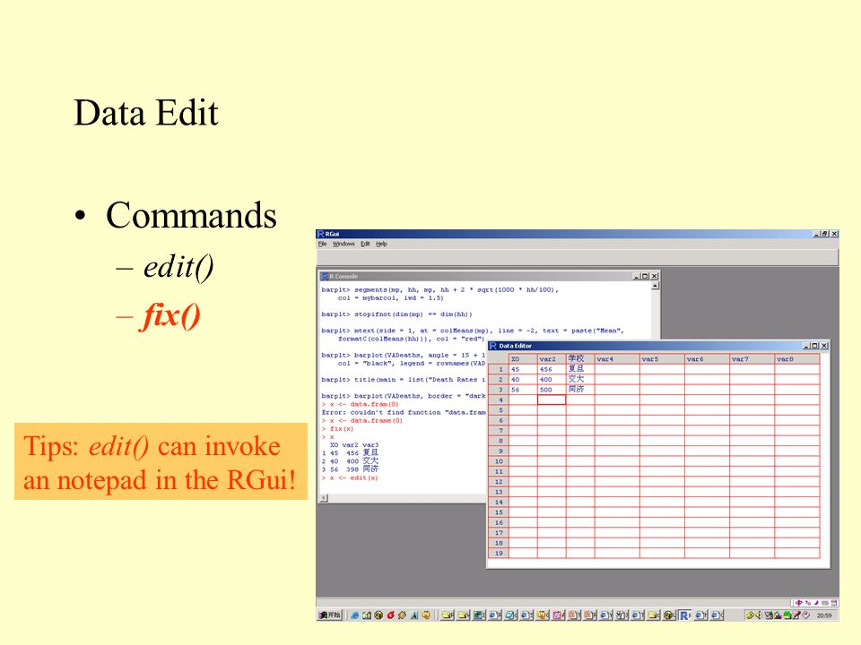 Data Edit Commands –edit() –fix() Tips: edit() can invoke an notepad in the RGui!