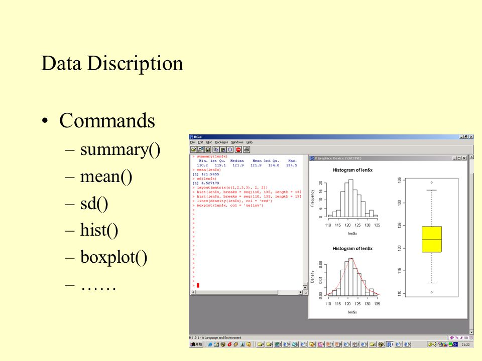 Data Discription Commands –summary() –mean() –sd() –hist() –boxplot() –……