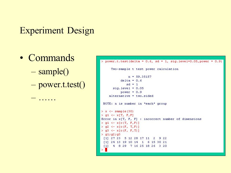 Experiment Design Commands –sample() –power.t.test() –……