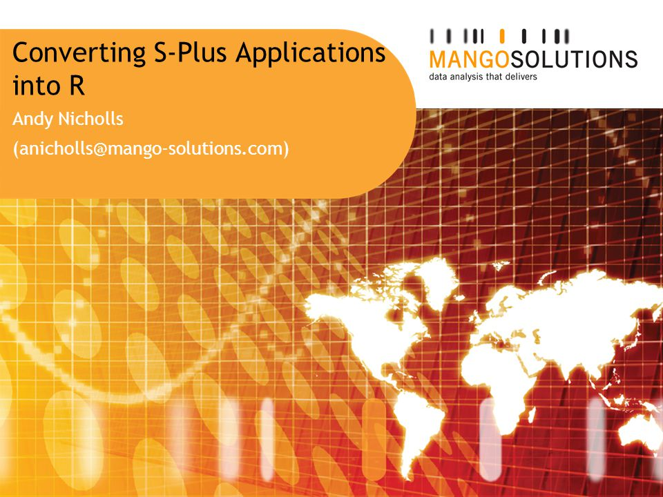 Converting S-Plus Applications into R Andy Nicholls (anicholls@mango-solutions.com)