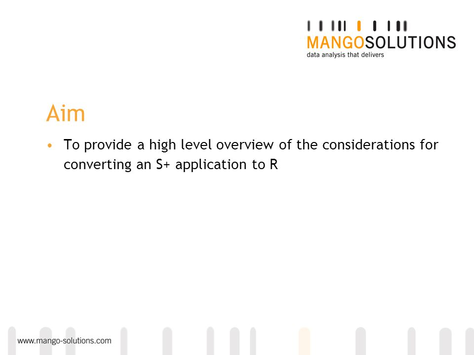 Aim To provide a high level overview of the considerations for converting an S+ application to R