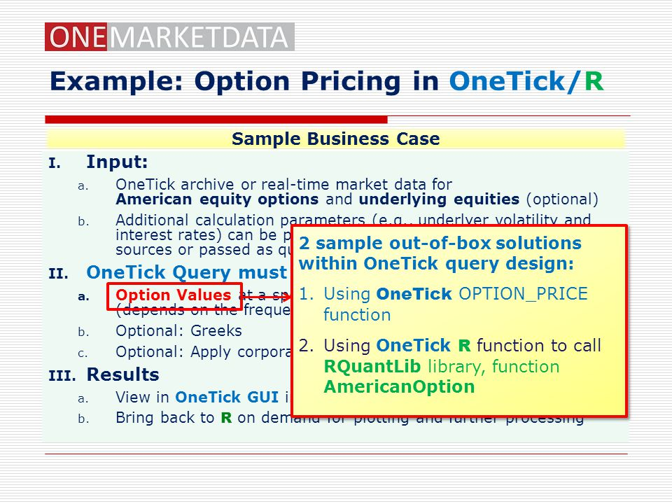 Example: Option Pricing in OneTick/R I.Input: a.