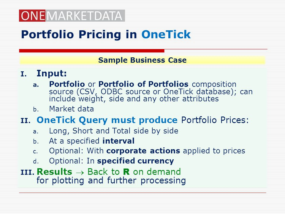Portfolio Pricing in OneTick I.Input: a.