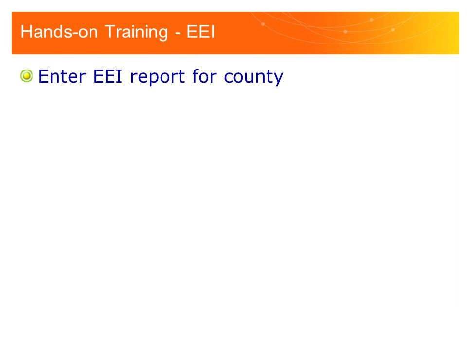 Hands-on Training - EEI Enter EEI report for county