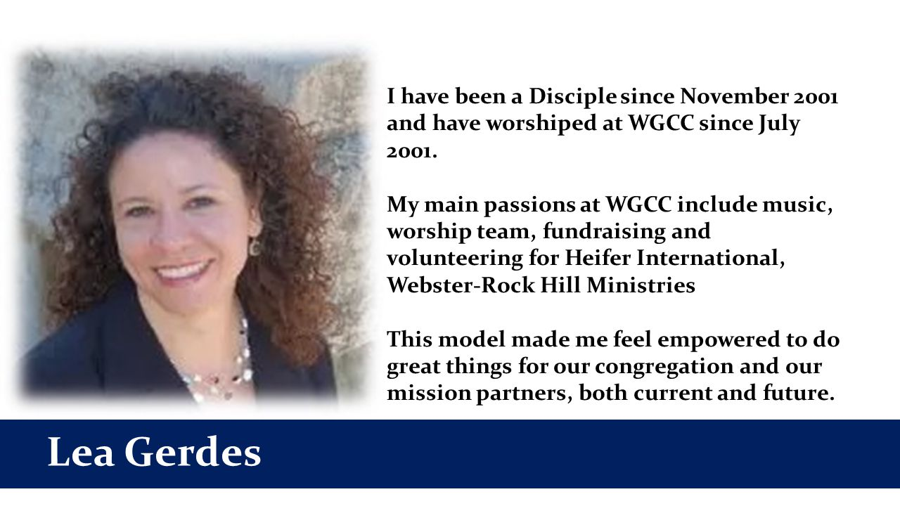 Lea Gerdes I have been a Disciple since November 2001 and have worshiped at WGCC since July 2001.