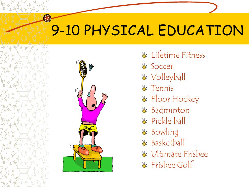9-10 PHYSICAL EDUCATION Lifetime Fitness Soccer Volleyball Tennis Floor Hockey Badminton Pickle ball Bowling Basketball Ultimate Frisbee Frisbee Golf